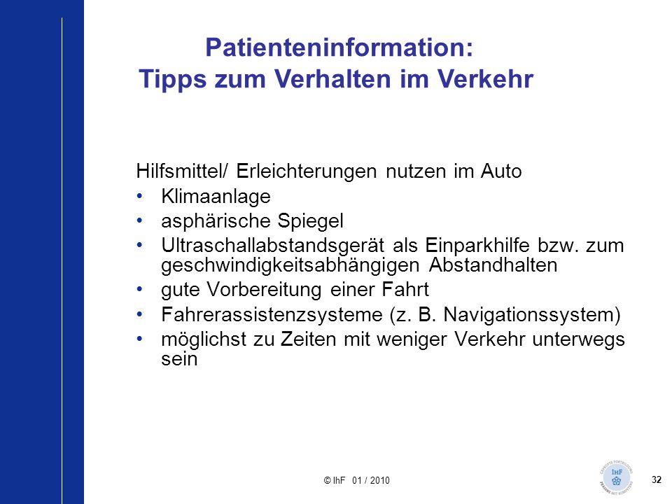 32 © IhF 01 / 2010 Hilfsmittel/ Erleichterungen nutzen im Auto Klimaanlage asphärische Spiegel Ultraschallabstandsgerät als Einparkhilfe bzw. zum gesc