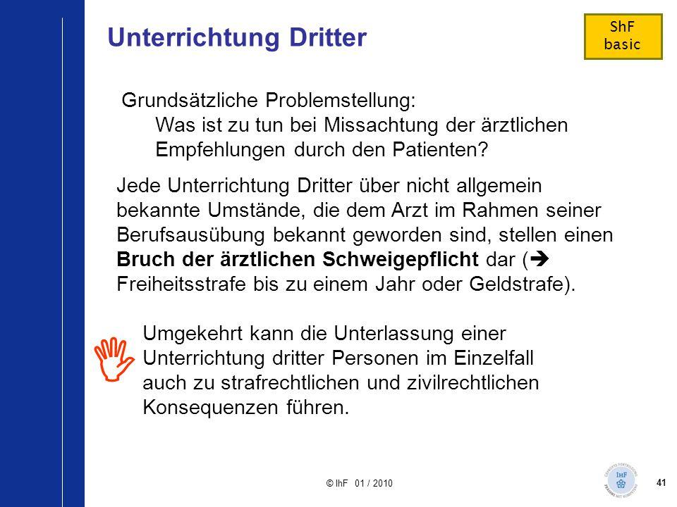 41 © IhF 01 / 2010 Unterrichtung Dritter  ShF basic Grundsätzliche Problemstellung: Was ist zu tun bei Missachtung der ärztlichen Empfehlungen durch
