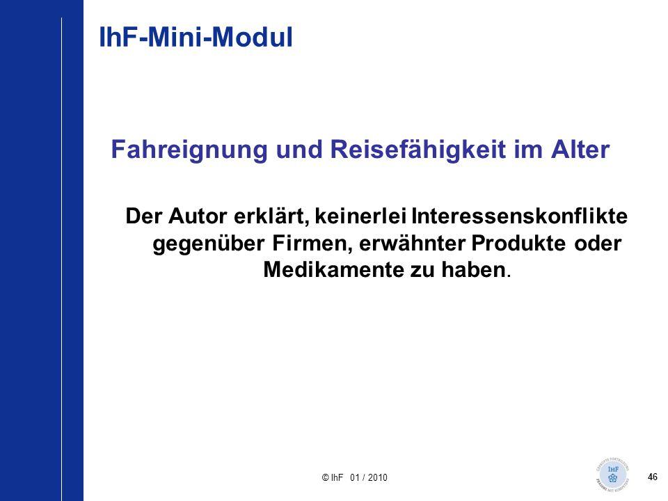 46 © IhF 01 / 2010 IhF-Mini-Modul Fahreignung und Reisefähigkeit im Alter Der Autor erklärt, keinerlei Interessenskonflikte gegenüber Firmen, erwähnte