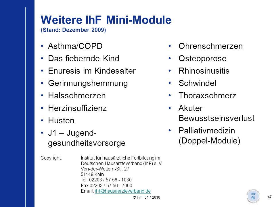47 © IhF 01 / 2010 Asthma/COPD Das fiebernde Kind Enuresis im Kindesalter Gerinnungshemmung Halsschmerzen Herzinsuffizienz Husten J1 – Jugend- gesundh
