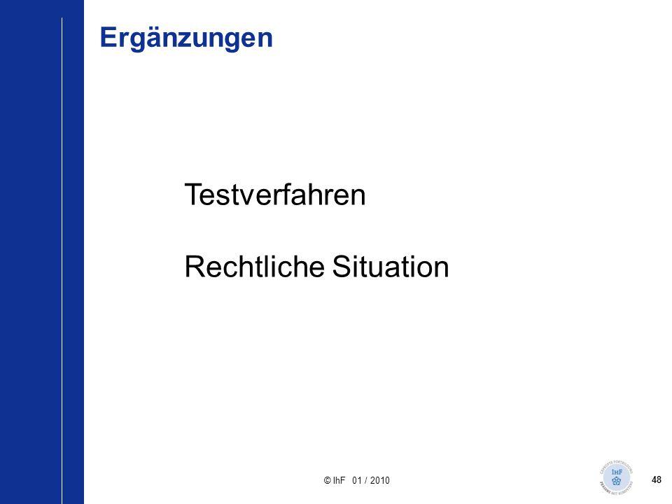 48 © IhF 01 / 2010 Ergänzungen Testverfahren Rechtliche Situation