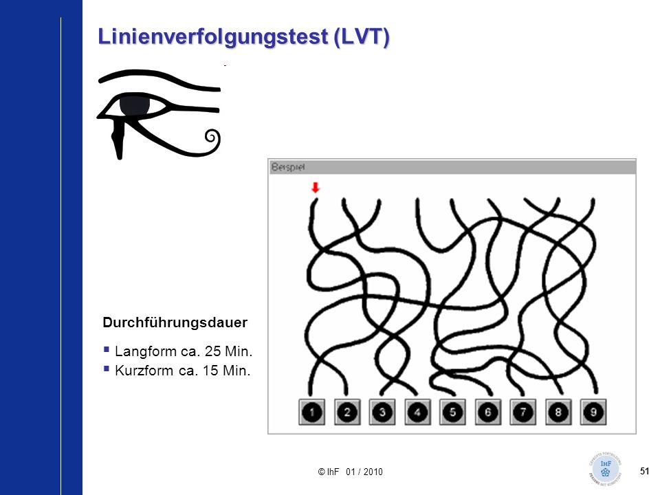 51 © IhF 01 / 2010 Durchführungsdauer  Langform ca. 25 Min.  Kurzform ca. 15 Min. Linienverfolgungstest (LVT) selektiven Aufmerksamkeit im visuellen