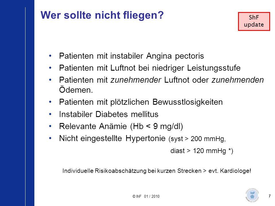 7 © IhF 01 / 2010 Wer sollte nicht fliegen? Patienten mit instabiler Angina pectoris Patienten mit Luftnot bei niedriger Leistungsstufe Patienten mit