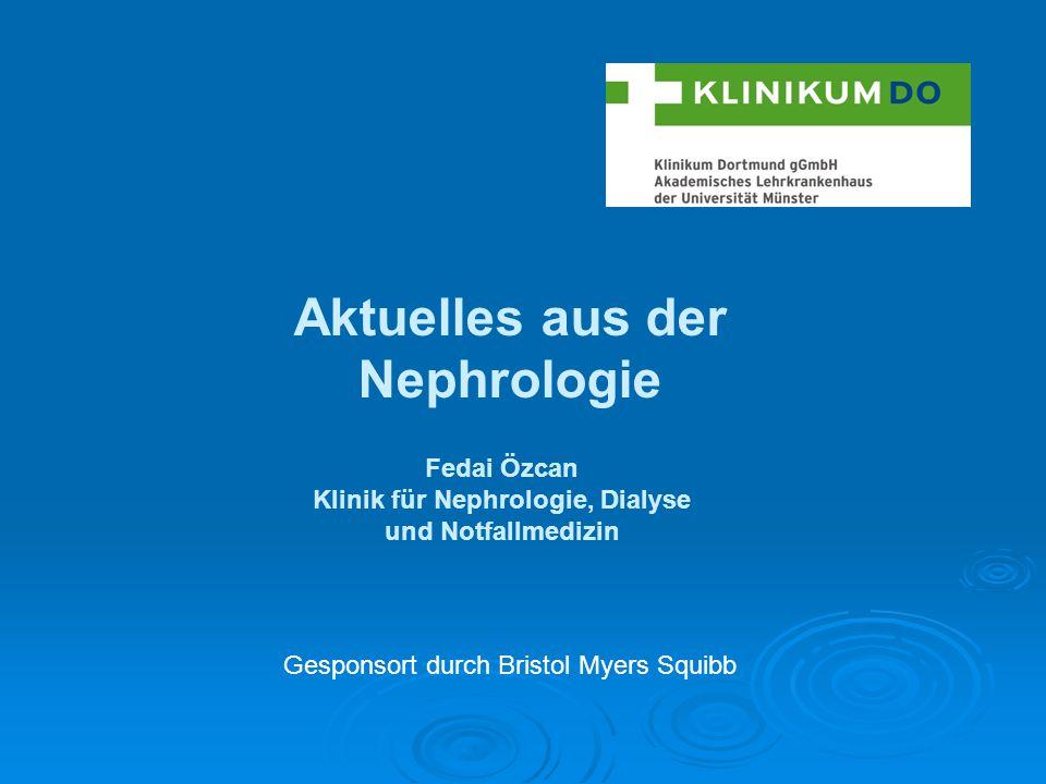Aktuelles aus der Nephrologie Gesponsort durch Bristol Myers Squibb Fedai Özcan Klinik für Nephrologie, Dialyse und Notfallmedizin
