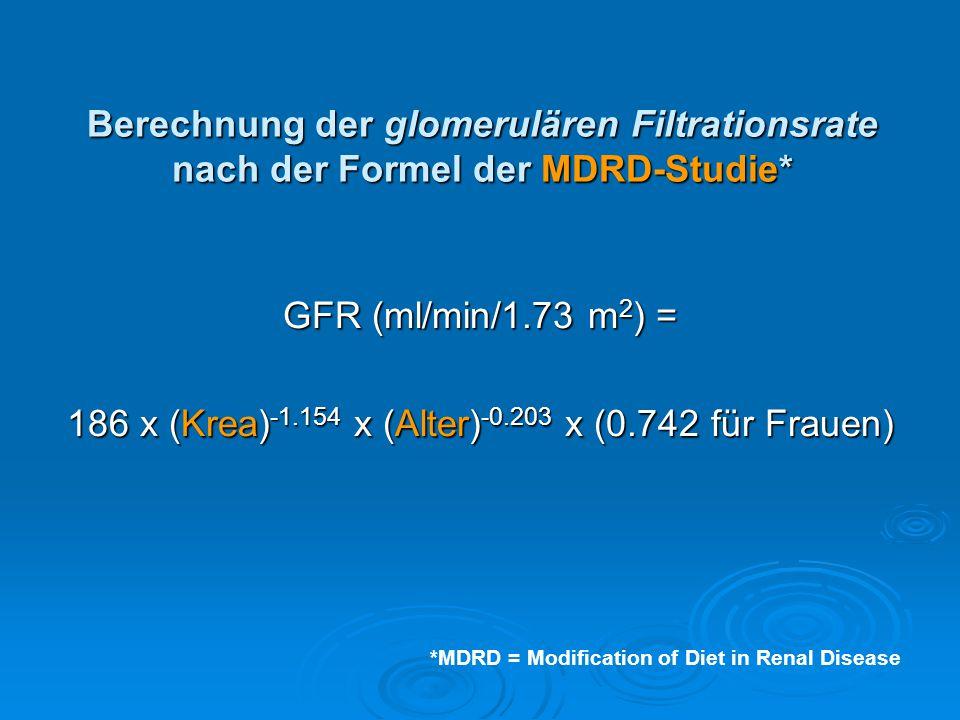 Berechnung der glomerulären Filtrationsrate nach der Formel der MDRD-Studie* GFR (ml/min/1.73 m 2 ) = 186 x (Krea) -1.154 x (Alter) -0.203 x (0.742 fü