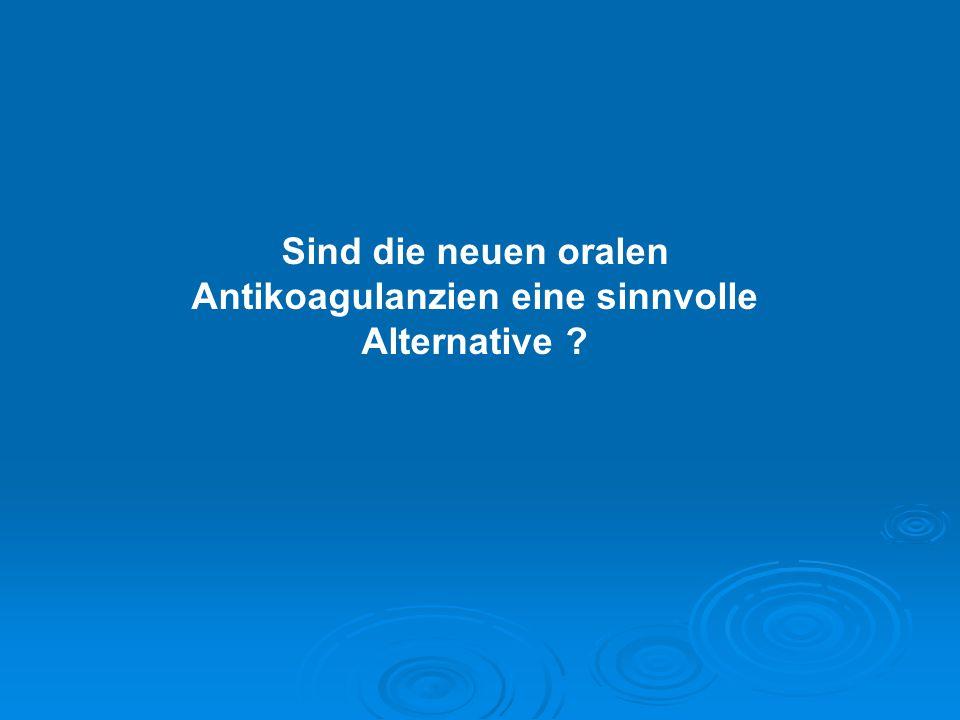 Sind die neuen oralen Antikoagulanzien eine sinnvolle Alternative ?
