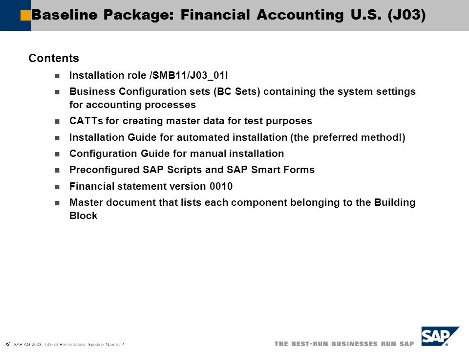  SAP AG 2003, Title of Presentation, Speaker Name / 5 Implementation Upload and assign installation role Preparation tasks Copy forms and standard texts Import customizing settings Activate customizing settings for financial accounting, accounts payable and receivable, special ledger, intercompany, lockbox processes, and cash management Run installation CATT Test using test role and CATTs Baseline Package: Financial Accounting U.S.