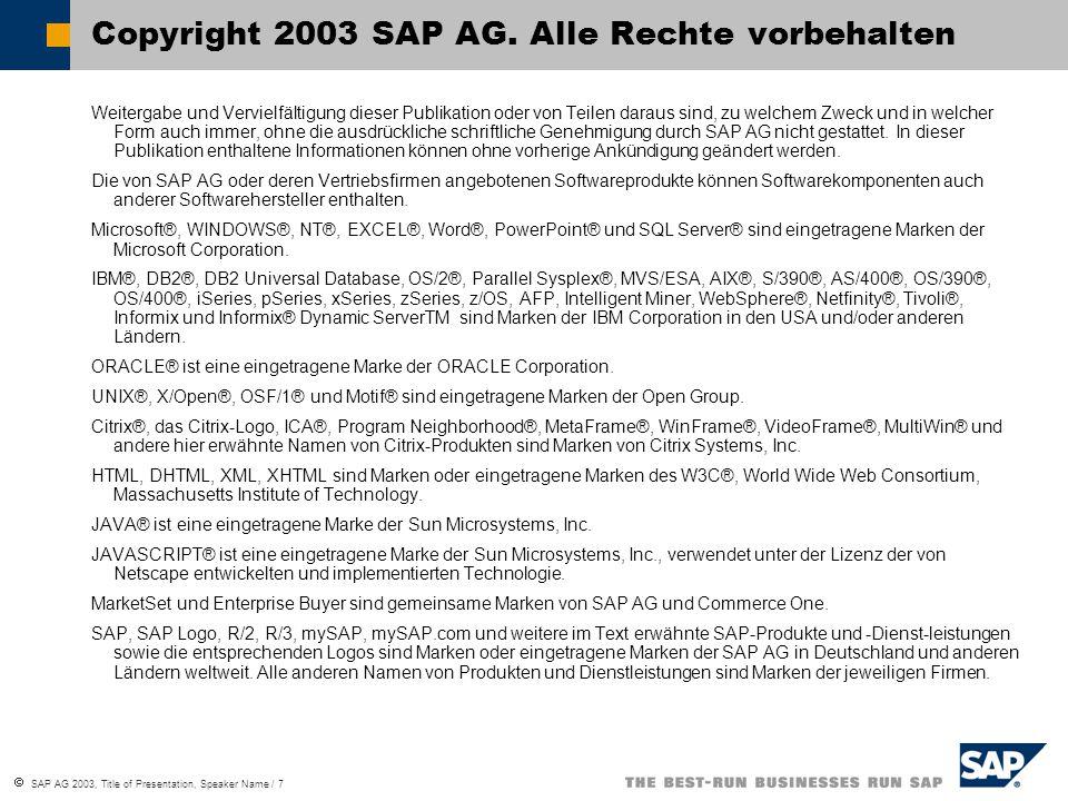  SAP AG 2003, Title of Presentation, Speaker Name / 7 Weitergabe und Vervielfältigung dieser Publikation oder von Teilen daraus sind, zu welchem Zwec