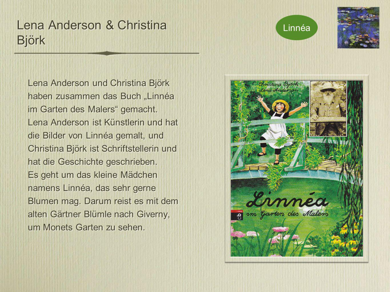 """Lena Anderson & Christina Björk Lena Anderson und Christina Björk haben zusammen das Buch """"Linnéa im Garten des Malers gemacht."""