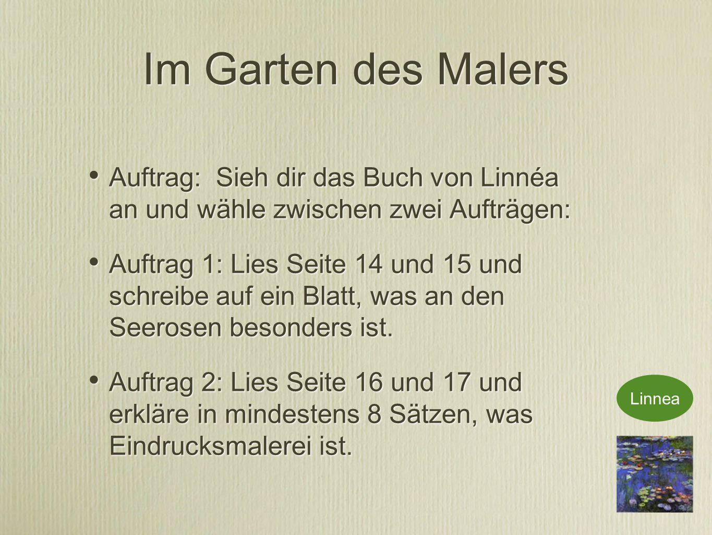Im Garten des Malers Auftrag: Sieh dir das Buch von Linnéa an und wähle zwischen zwei Aufträgen: Auftrag 1: Lies Seite 14 und 15 und schreibe auf ein Blatt, was an den Seerosen besonders ist.
