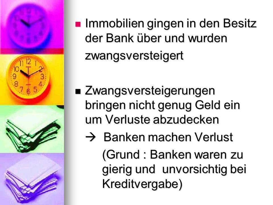 Banken hatten sehr viele Kredite vergeben, ohne vorher Banken hatten sehr viele Kredite vergeben, ohne vorher die Zahlungsfähigkeit der Kunden zu prüfen Es waren so viele Kredite, dass sie an Banken in Europa Es waren so viele Kredite, dass sie an Banken in Europa weiterverkauft werden mussten