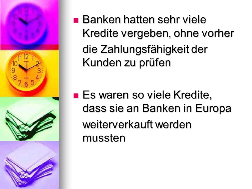 Deutschland : Deutschland : IKB kauft große Mengen solcher Kredite, im Gegenzug erhält sie Prämien Durch die vorher beschriebenen Ereignisse entstehen riesige Verluste - als die Kreditnehmer zahlungsunfähig Durch die vorher beschriebenen Ereignisse entstehen riesige Verluste - als die Kreditnehmer zahlungsunfähig werden, platzen die Kredite