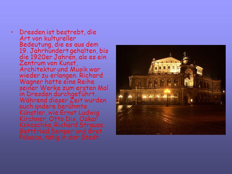 Dresden ist bestrebt, die Art von kultureller Bedeutung, die es aus dem 19. Jahrhundert gehalten, bis die 1920er Jahren, als es ein Zentrum von Kunst,