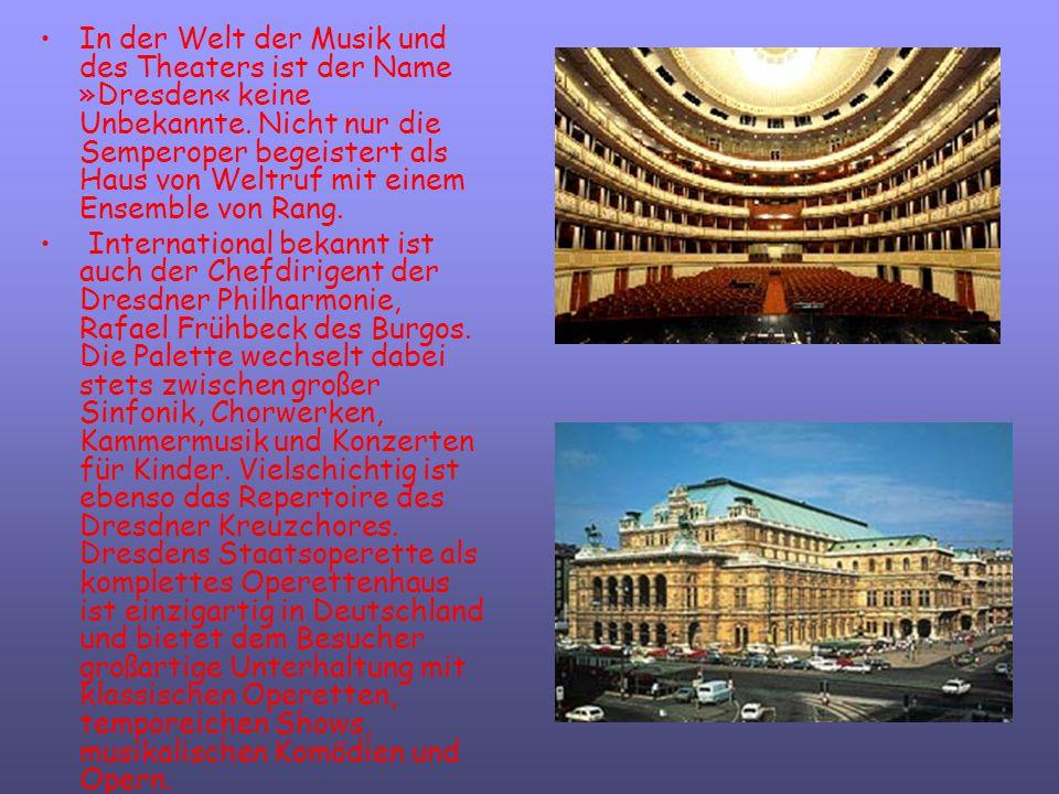In der Welt der Musik und des Theaters ist der Name »Dresden« keine Unbekannte. Nicht nur die Semperoper begeistert als Haus von Weltruf mit einem Ens