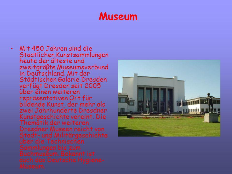 Museum Mit 450 Jahren sind die Staatlichen Kunstsammlungen heute der älteste und zweitgrößte Museumsverbund in Deutschland. Mit der Städtischen Galeri