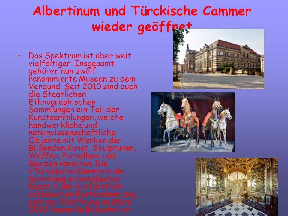 Albertinum und Türckische Cammer wieder geöffnet Das Spektrum ist aber weit vielfältiger: Insgesamt gehören nun zwölf renommierte Museen zu dem Verbun