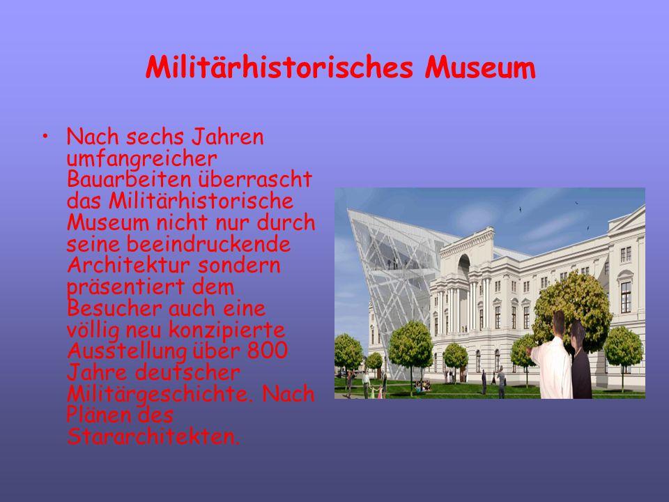Militärhistorisches Museum Nach sechs Jahren umfangreicher Bauarbeiten überrascht das Militärhistorische Museum nicht nur durch seine beeindruckende A
