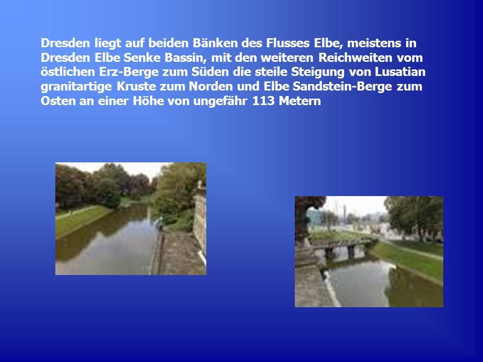 Dresden liegt auf beiden Bänken des Flusses Elbe, meistens in Dresden Elbe Senke Bassin, mit den weiteren Reichweiten vom östlichen Erz-Berge zum Süden die steile Steigung von Lusatian granitartige Kruste zum Norden und Elbe Sandstein-Berge zum Osten an einer Höhe von ungefähr 113 Metern