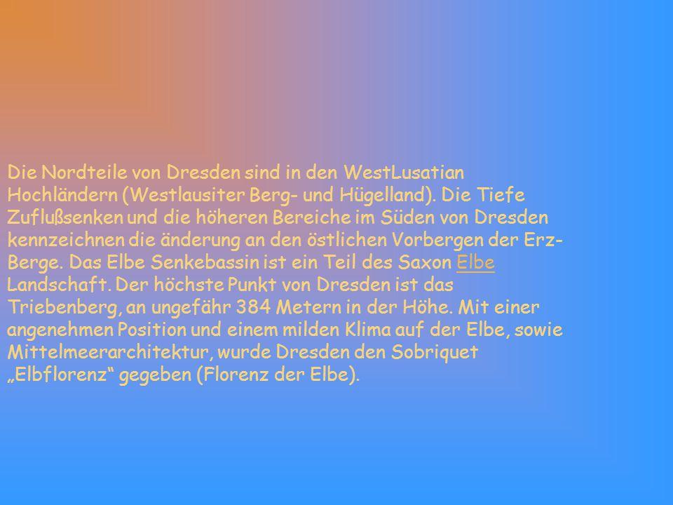 Die Nordteile von Dresden sind in den WestLusatian Hochländern (Westlausiter Berg- und Hügelland). Die Tiefe Zuflußsenken und die höheren Bereiche im