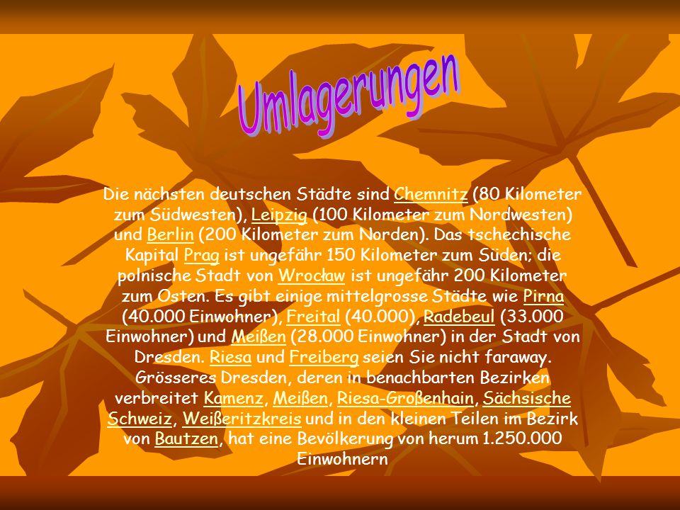 Die nächsten deutschen Städte sind Chemnitz (80 Kilometer zum Südwesten), Leipzig (100 Kilometer zum Nordwesten) und Berlin (200 Kilometer zum Norden).