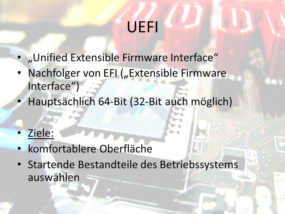 "UEFI ""Unified Extensible Firmware Interface"" Nachfolger von EFI (""Extensible Firmware Interface"") Hauptsächlich 64-Bit (32-Bit auch möglich) Ziele: ko"