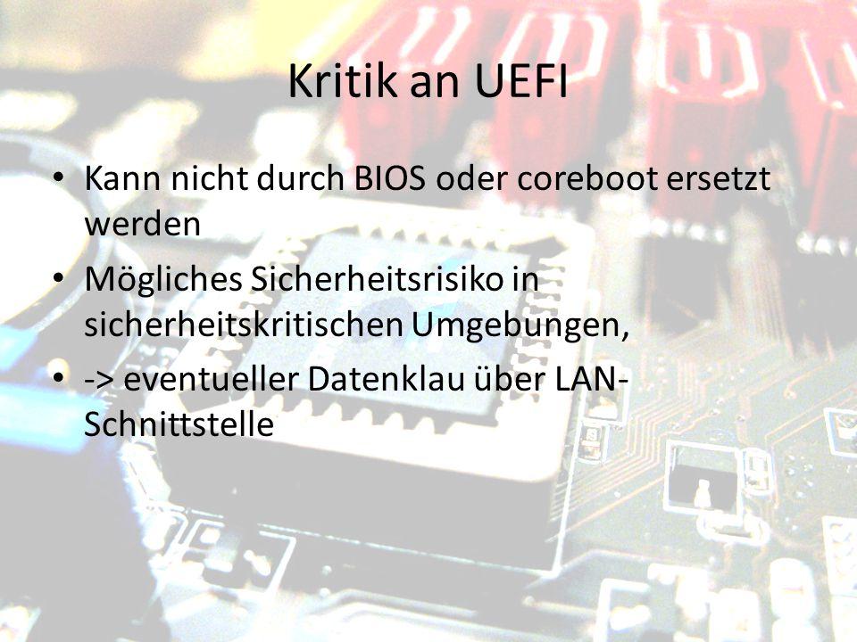 Kritik an UEFI Kann nicht durch BIOS oder coreboot ersetzt werden Mögliches Sicherheitsrisiko in sicherheitskritischen Umgebungen, -> eventueller Date