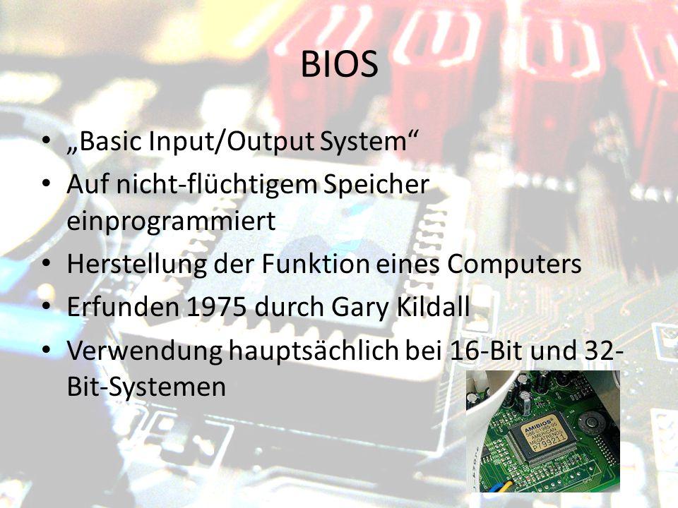 """BIOS """"Basic Input/Output System"""" Auf nicht-flüchtigem Speicher einprogrammiert Herstellung der Funktion eines Computers Erfunden 1975 durch Gary Kilda"""