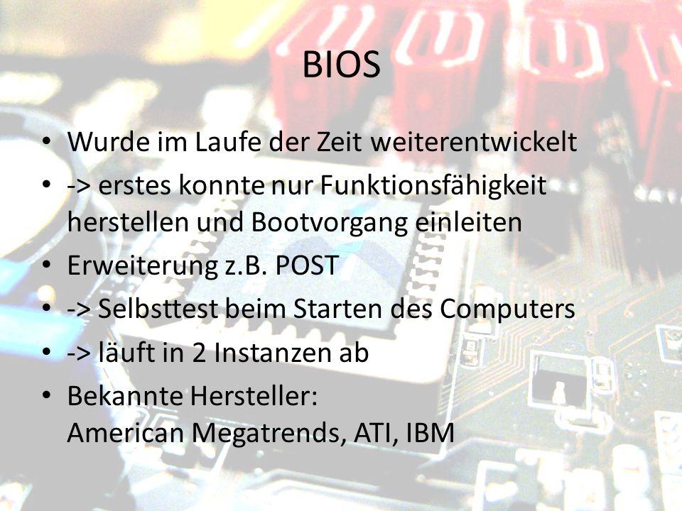 BIOS Wurde im Laufe der Zeit weiterentwickelt -> erstes konnte nur Funktionsfähigkeit herstellen und Bootvorgang einleiten Erweiterung z.B. POST -> Se