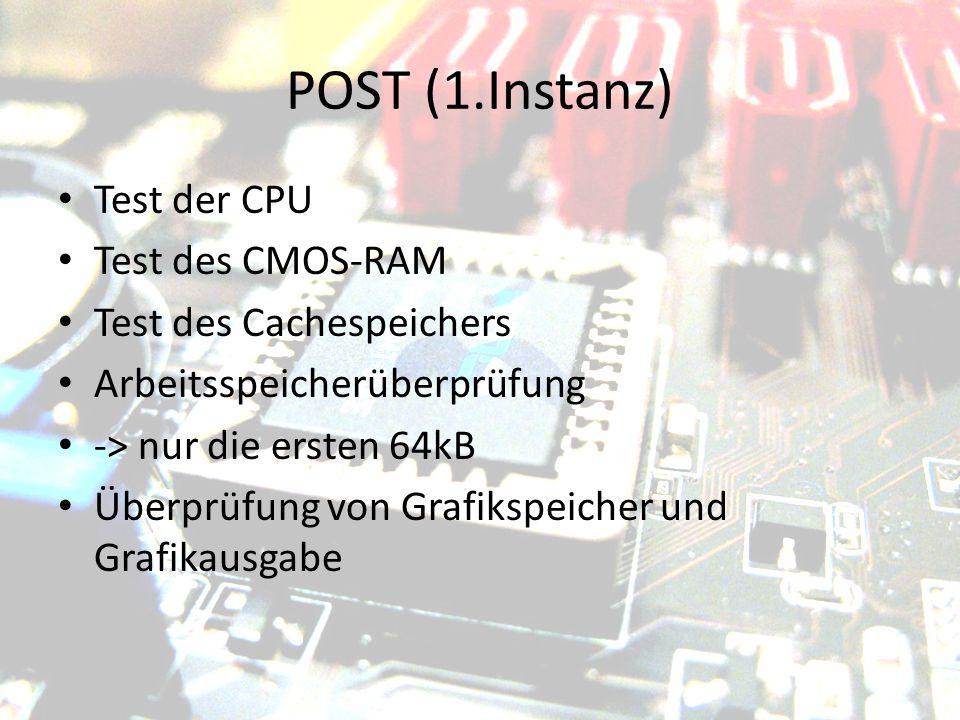 POST (2.Instanz) Erstes Bild wird sichtbar Komplette Überprüfung des Arbeitsspeichers Überprüfung angeschlossener Hardware (Maus, Tastatur, Festplatten etc.) Meist Möglichkeit, BIOS-Konfiguration aufzurufen Kann bei jedem POST variieren