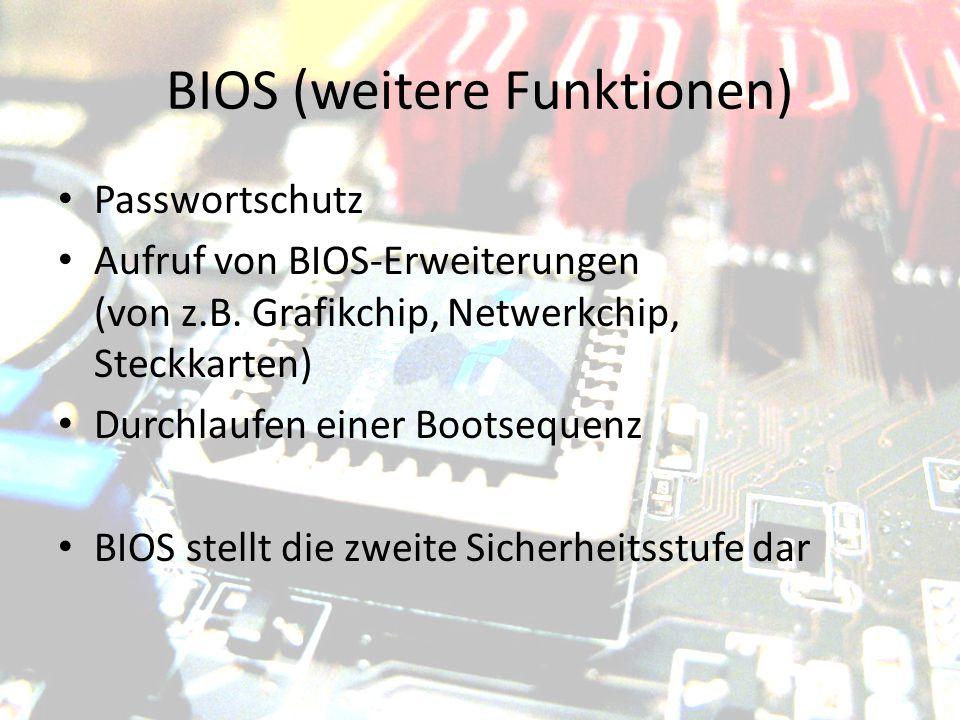 BIOS (weitere Funktionen) Passwortschutz Aufruf von BIOS-Erweiterungen (von z.B. Grafikchip, Netwerkchip, Steckkarten) Durchlaufen einer Bootsequenz B
