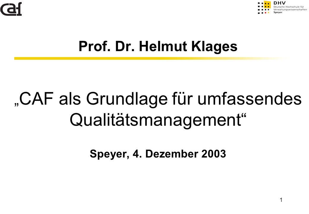 "1 Prof. Dr. Helmut Klages "" CAF als Grundlage für umfassendes Qualitätsmanagement"" Speyer, 4. Dezember 2003"