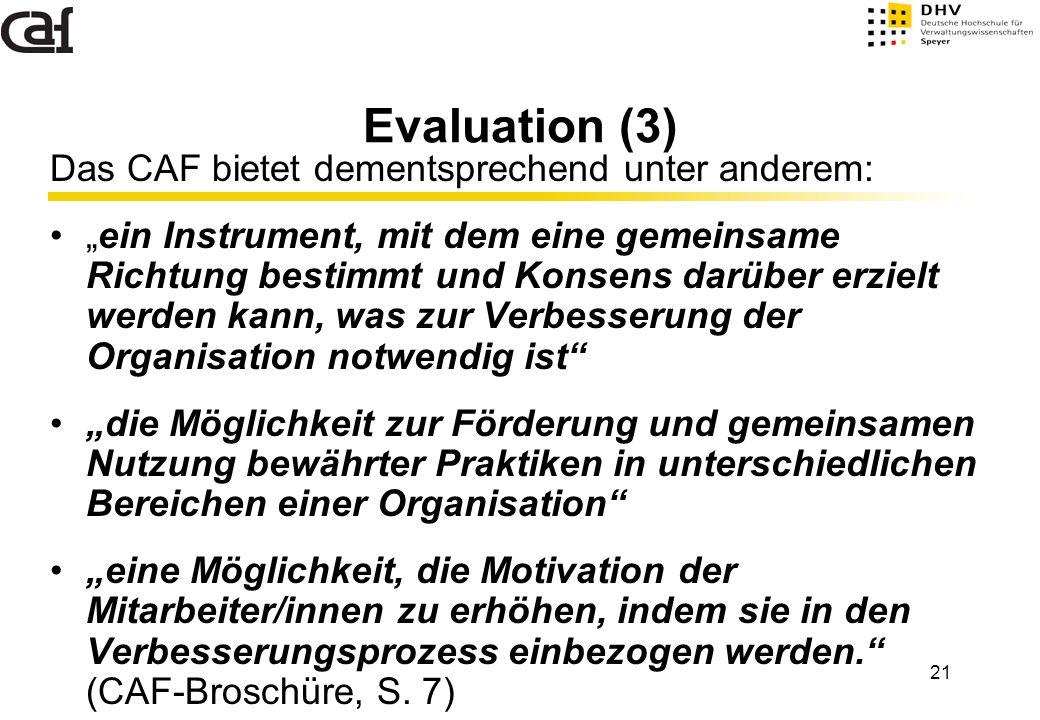 """21 Evaluation (3) Das CAF bietet dementsprechend unter anderem: """"ein Instrument, mit dem eine gemeinsame Richtung bestimmt und Konsens darüber erzielt"""