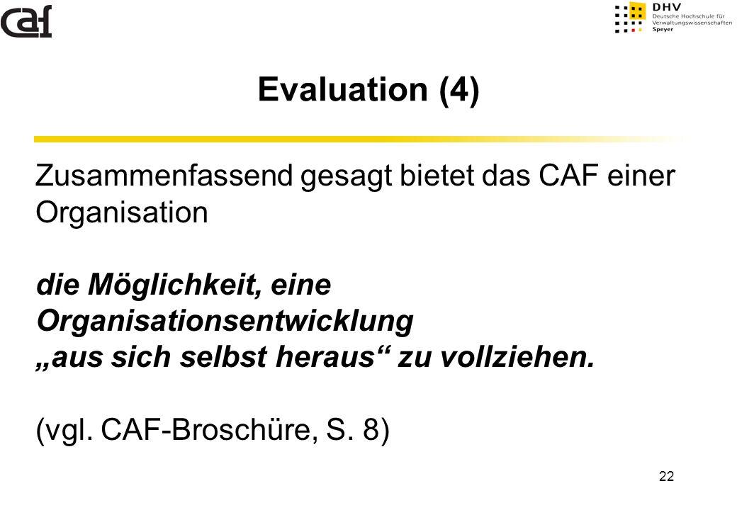 """22 Evaluation (4) Zusammenfassend gesagt bietet das CAF einer Organisation die Möglichkeit, eine Organisationsentwicklung """"aus sich selbst heraus"""" zu"""