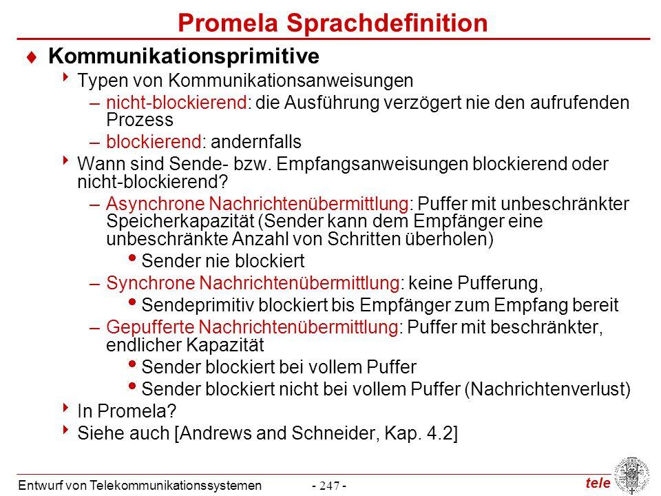 tele Entwurf von Telekommunikationssystemen- 247 - Promela Sprachdefinition  Kommunikationsprimitive  Typen von Kommunikationsanweisungen –nicht-blo