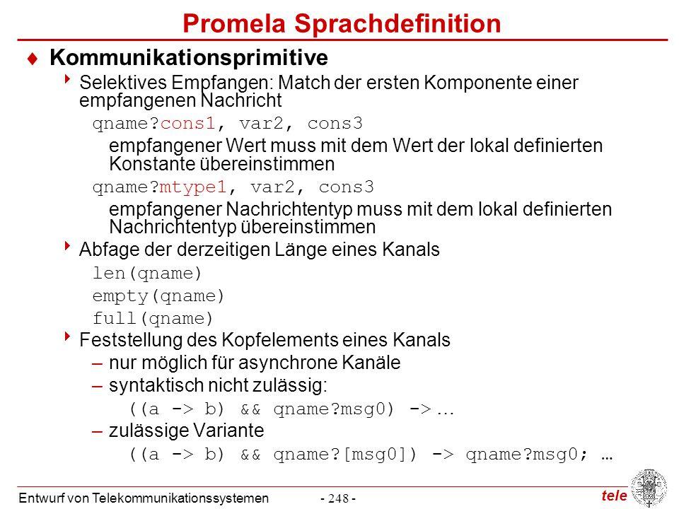 tele Entwurf von Telekommunikationssystemen- 248 - Promela Sprachdefinition  Kommunikationsprimitive  Selektives Empfangen: Match der ersten Kompone