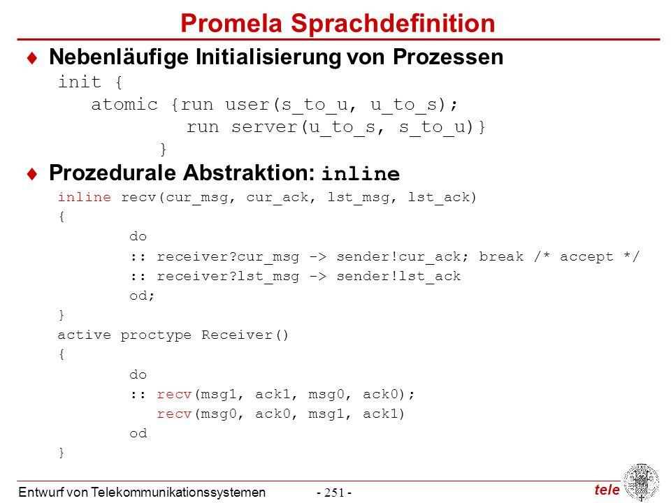 tele Entwurf von Telekommunikationssystemen- 251 - Promela Sprachdefinition  Nebenläufige Initialisierung von Prozessen init { atomic {run user(s_to_