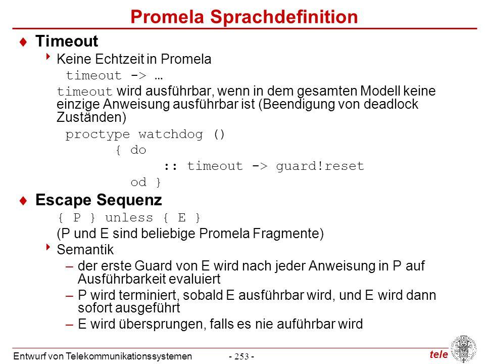tele Entwurf von Telekommunikationssystemen- 253 - Promela Sprachdefinition  Timeout  Keine Echtzeit in Promela timeout -> … timeout wird ausführbar
