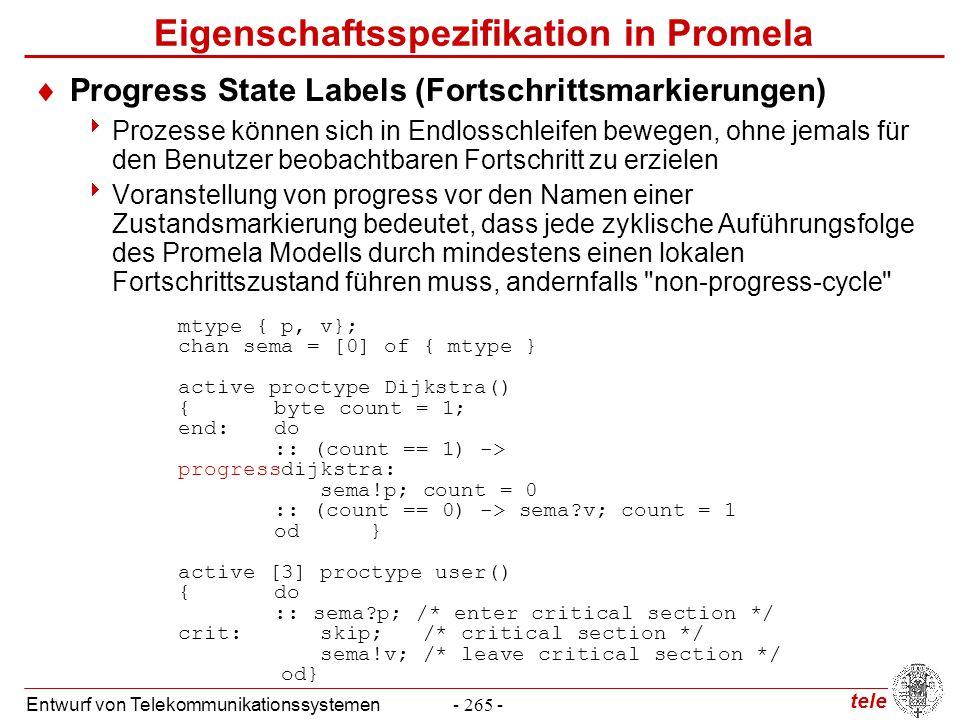 tele Entwurf von Telekommunikationssystemen- 265 - Eigenschaftsspezifikation in Promela  Progress State Labels (Fortschrittsmarkierungen)  Prozesse