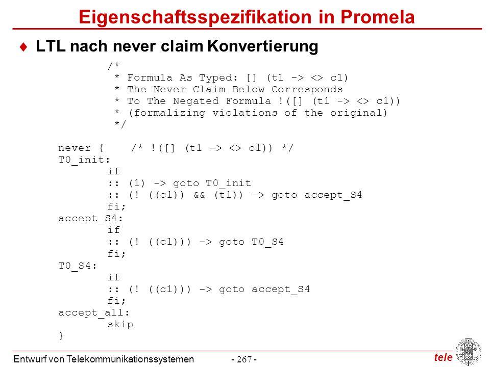 tele Entwurf von Telekommunikationssystemen- 267 - Eigenschaftsspezifikation in Promela  LTL nach never claim Konvertierung /* * Formula As Typed: []