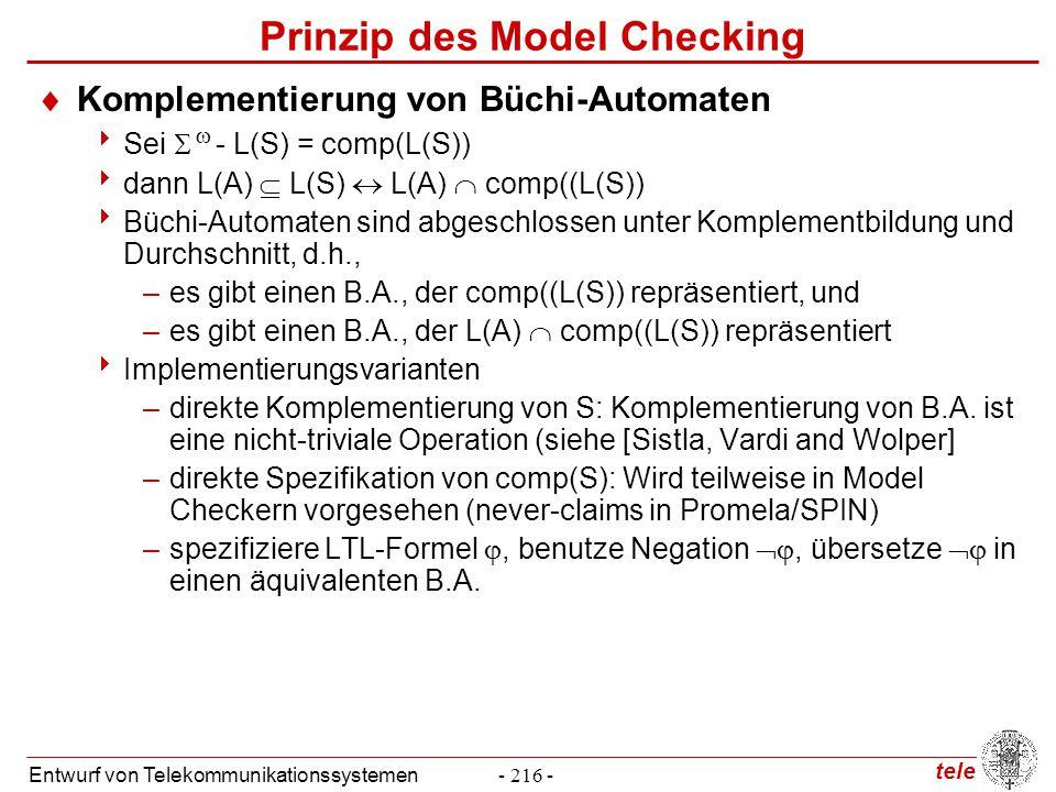 tele Entwurf von Telekommunikationssystemen- 216 - Prinzip des Model Checking  Komplementierung von Büchi-Automaten  Sei  - L(S) = comp(L(S))  dan