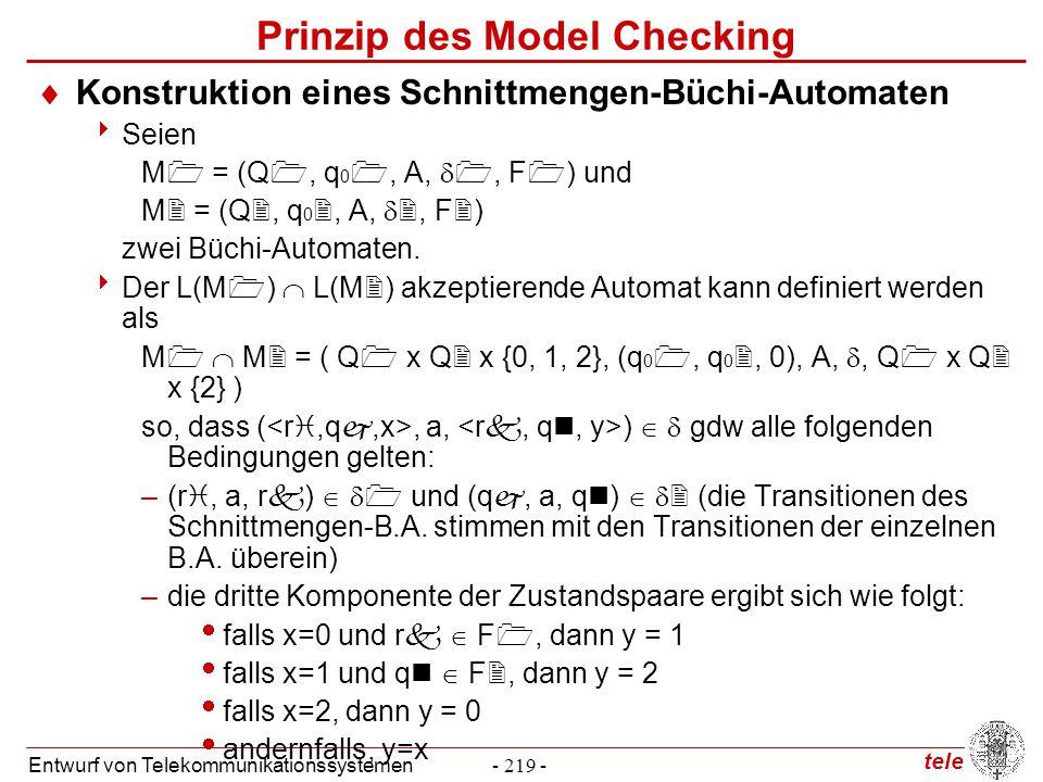 tele Entwurf von Telekommunikationssystemen- 219 - Prinzip des Model Checking  Konstruktion eines Schnittmengen-Büchi-Automaten  Seien M  = (Q , q