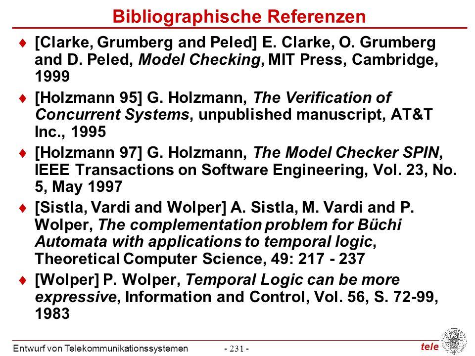 tele Entwurf von Telekommunikationssystemen- 231 - Bibliographische Referenzen  [Clarke, Grumberg and Peled] E. Clarke, O. Grumberg and D. Peled, Mod