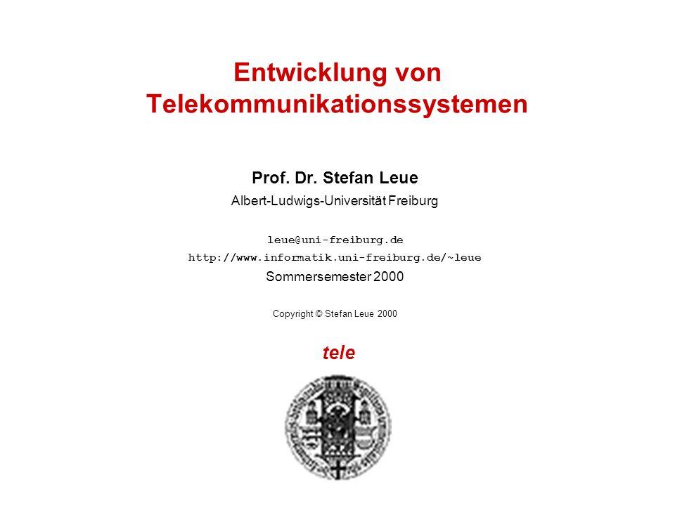 tele Entwicklung von Telekommunikationssystemen Prof. Dr. Stefan Leue Albert-Ludwigs-Universität Freiburg leue@uni-freiburg.de http://www.informatik.u