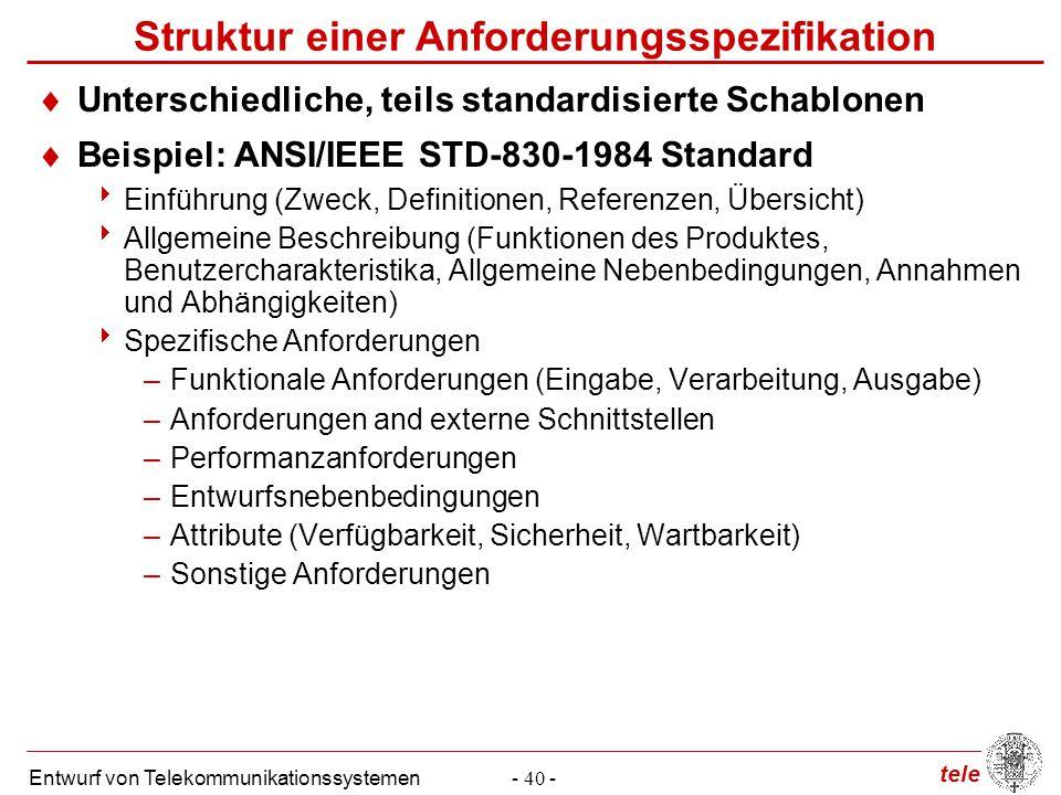 tele Entwurf von Telekommunikationssystemen- 40 - Struktur einer Anforderungsspezifikation  Unterschiedliche, teils standardisierte Schablonen  Beis