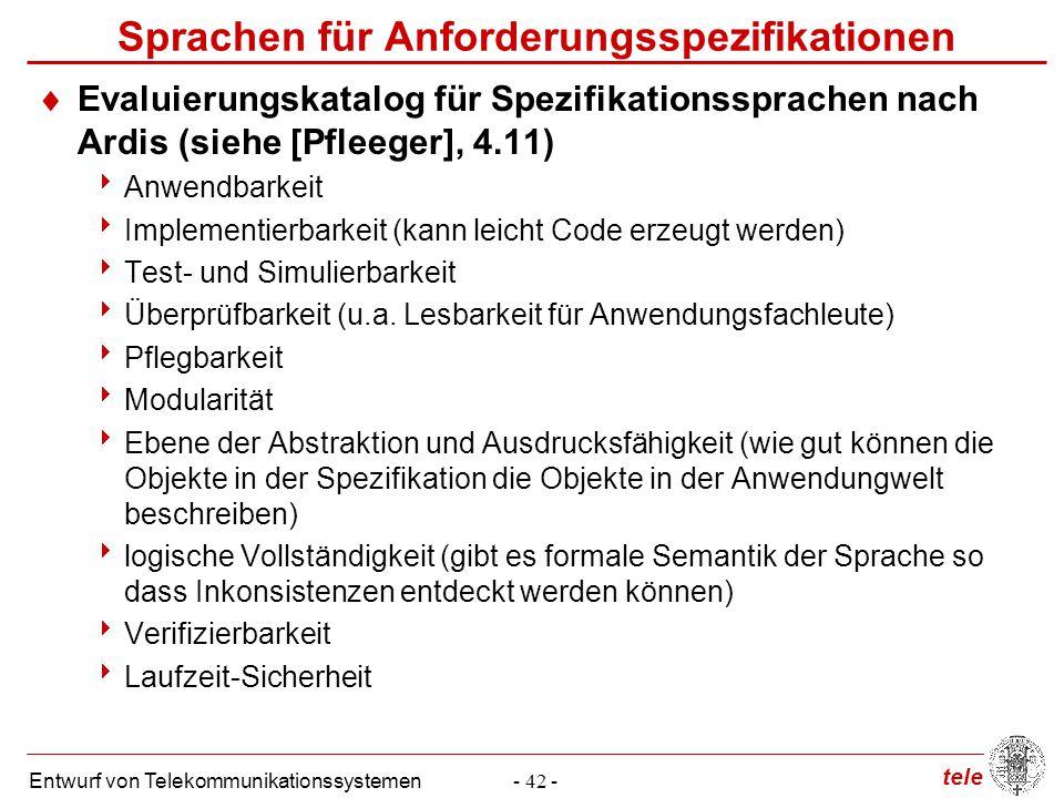 tele Entwurf von Telekommunikationssystemen- 42 -  Evaluierungskatalog für Spezifikationssprachen nach Ardis (siehe [Pfleeger], 4.11)  Anwendbarkeit