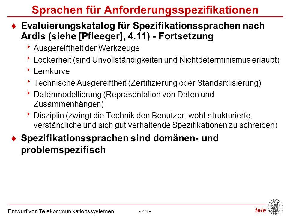 tele Entwurf von Telekommunikationssystemen- 43 -  Evaluierungskatalog für Spezifikationssprachen nach Ardis (siehe [Pfleeger], 4.11) - Fortsetzung 
