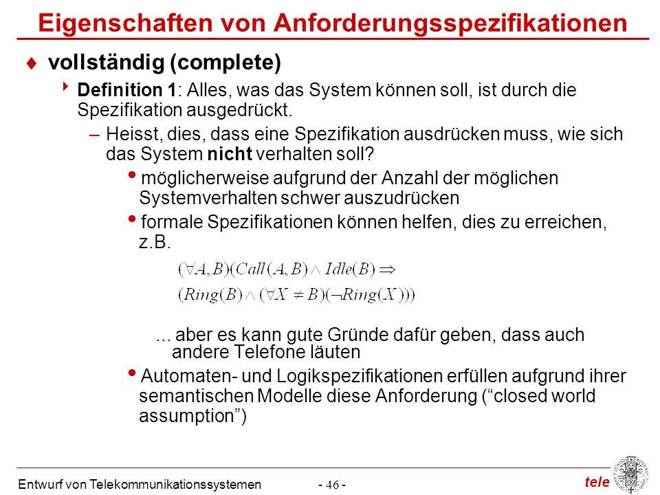 tele Entwurf von Telekommunikationssystemen- 46 - Eigenschaften von Anforderungsspezifikationen  vollständig (complete)  Definition 1: Alles, was da