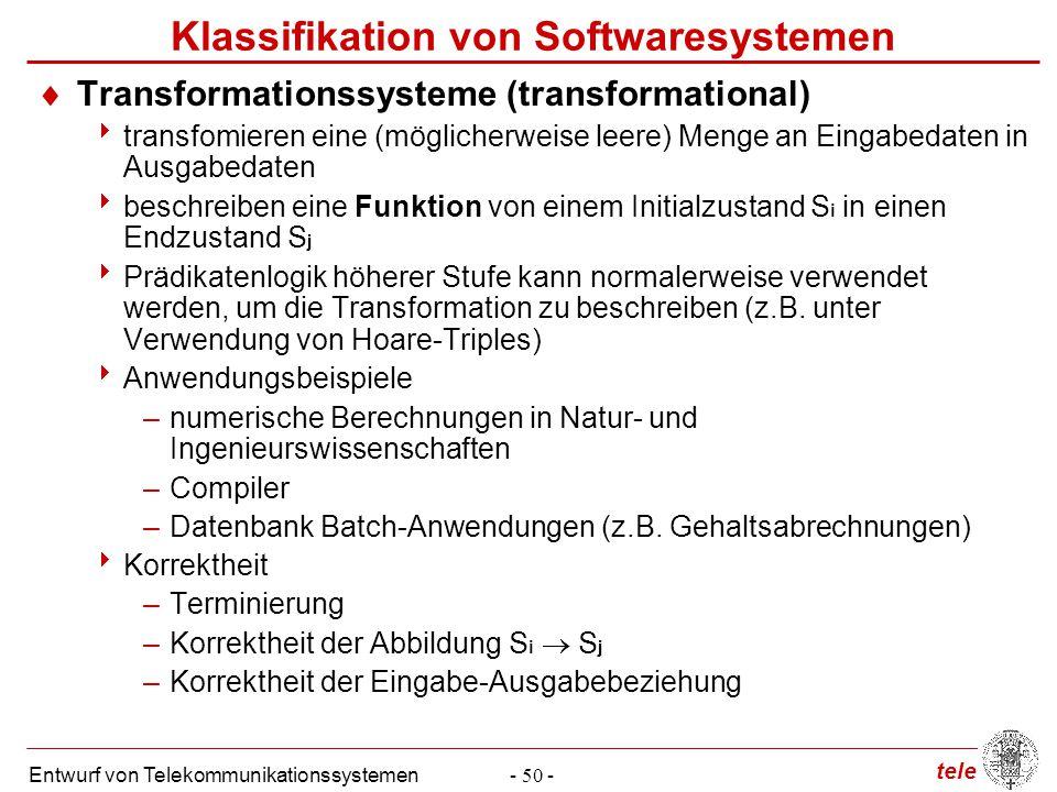 tele Entwurf von Telekommunikationssystemen- 50 - Klassifikation von Softwaresystemen  Transformationssysteme (transformational)  transfomieren eine