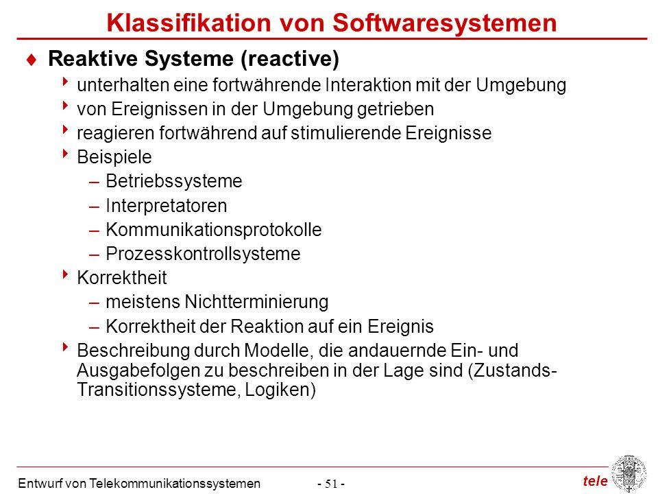 tele Entwurf von Telekommunikationssystemen- 51 - Klassifikation von Softwaresystemen  Reaktive Systeme (reactive)  unterhalten eine fortwährende In