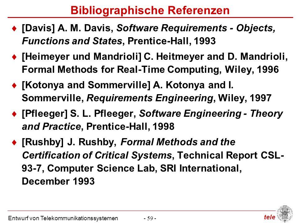 tele Entwurf von Telekommunikationssystemen- 59 - Bibliographische Referenzen  [Davis] A. M. Davis, Software Requirements - Objects, Functions and St